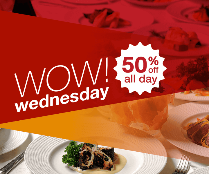 Have a WOW Wednesday this April 18! Dine out with 50% off ALL DAY!
